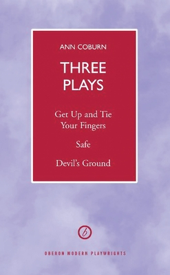 Three Plays: Get Up:  Tie Your Fingers/Safe/Devil (TM)s Ground - Coburn, Ann