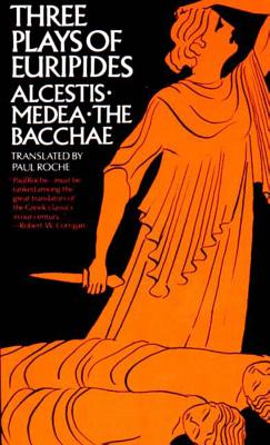 Three Plays of Euripides Alcestis, Medea, the Bacchae - Euripides, and Roche, Paul, CIC (Translated by)