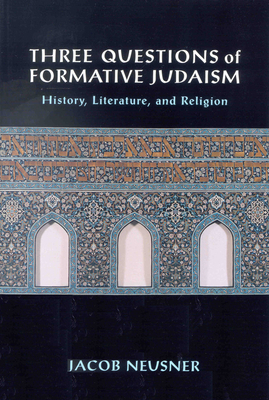 Three Questions of Formative Judaism: History, Literature, and Religion - Neusner, Jacob, PhD