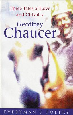 Three Tales of Love & Chivalry Eman Poet Lib #74 - Chaucer, Geoffrey, and Andrew, Malcom (Editor)