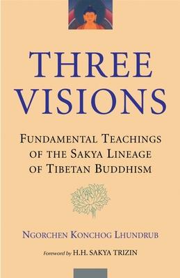 Three Visions: Fundamental Teachings of the Sakya Lineage of Tibetan Buddhism - Lhundrub, Ngorchen Konchog