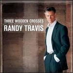 Three Wooden Crosses: The Inspirational Hits of Randy Travis - Randy Travis