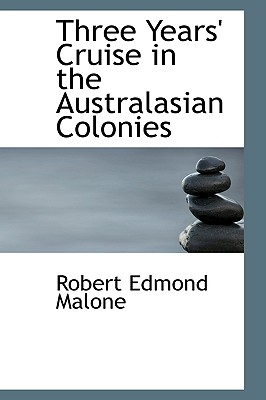 Three Years' Cruise in the Australasian Colonies - Malone, Robert Edmond