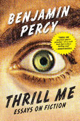 Thrill Me: Essays on Fiction - Percy, Benjamin