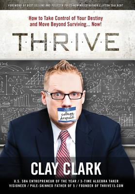 Thrive: How to Take Control of Your Destiny and Move Beyond Surviving... Now! - Clark, Clay