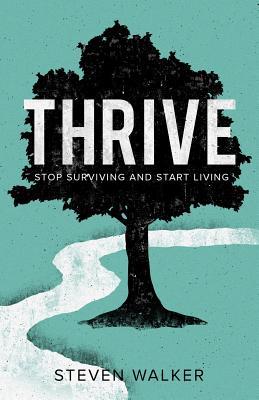 Thrive: Stop Surviving and Start Living - Walker, Steven