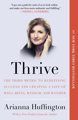 Thrive: The Third Metric to Redefining Success and Creating a Life of Well-Being, Wisdom, and Wonder - Huffington, Arianna