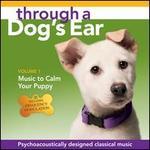 Through a Dog's Ear: Music to Calm Your Puppy, Vol. 1