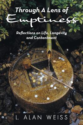 Through a Lens of Emptiness: Reflections on Life, Longevity and Contentment - Weiss, L Alan
