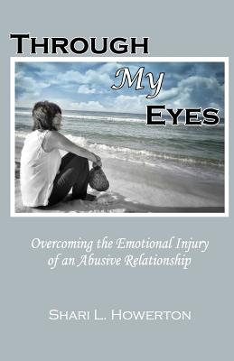 Through My Eyes: Overcoming the Emotional Injury of an Abusive Relationship - Howerton, Shari L, and Scott, Frank (Foreword by)
