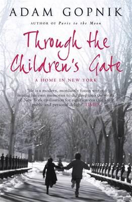 Through The Children's Gate: A Home in New York - Gopnik, Adam