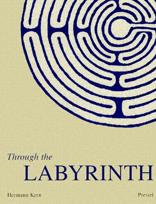 Through the Labyrinth: Designs and Meanings Over 5,000 Years - Hermann, Kern, and Kern, Hermann