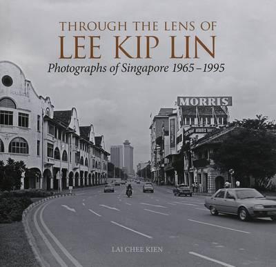 Through the Lens of Lee Kip Lin: Photographs of Singapore, 1965-1995 - Lai, Chee Kien