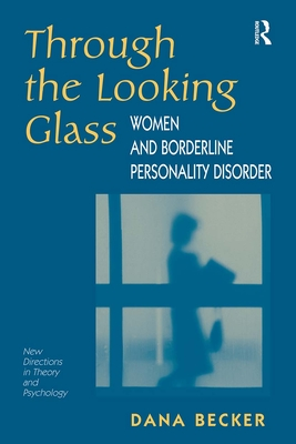 Through the Looking Glass: Women and Borderline Personality Disorders - Becker, Dana