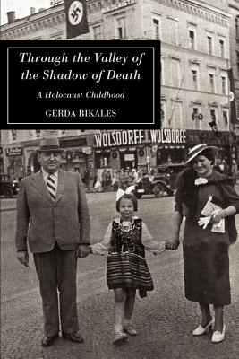 Through the Valley of the Shadow of Death: A Holocaust Childhood - Bikales, Gerda