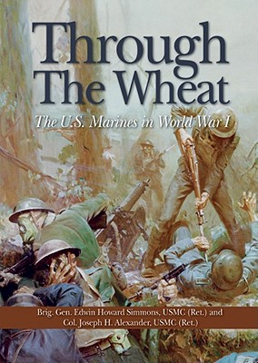Through the Wheat: The U.S. Marines in World War I - Simmons, Edwin H.