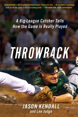 Throwback: A Big-League Catcher Tells How the Game Is Really Played - Kendall, Jason