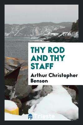 Thy Rod and Thy Staff - Benson, Arthur Christopher