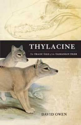 Thylacine: The Tragic Tale of the Tasmanian Tiger - Owen, David
