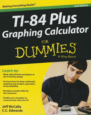 TI-84 Plus Graphing Calculator for Dummies - McCalla, Jeff, and Edwards, C C