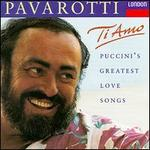 Ti Amo: Puccini's Greatest Love Songs - Luciano Pavarotti