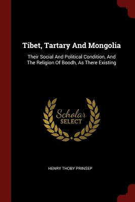 Tibet, Tartary and Mongolia: Their Social and Political Condition, and the Religion of Boodh, as There Existing - Prinsep, Henry Thoby