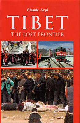 Tibet: The Lost Frontier - Arpi, Claude