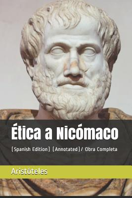 ?tica a Nic?maco: (spanish Edition) (Annotated)/ Obra Completa - Aristoteles
