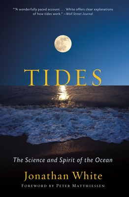 Tides: The Science and Spirit of the Ocean - White, Jonathan, and Matthiessen, Peter (Foreword by)