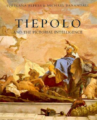 Tiepolo and the Pictorial Intelligence - Alpers, Svetlana, Professor, and Baxandall, Michael, Professor