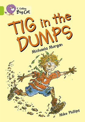 Tig in the Dumps: Band 11/Lime - Morgan, Michaela, and Phillips, Mike, and Moon, Cliff (Series edited by)