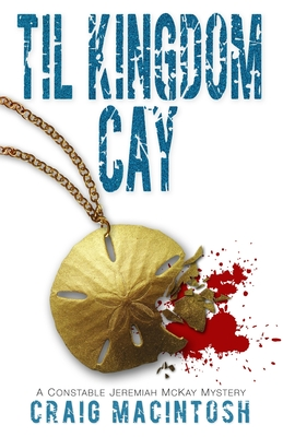 Til Kingdom Cay: A Constable Jeremiah McKay Mystery - MacIntosh, Craig