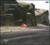 Till Solveig... - Karen Vourc'h (soprano); Susan Manoff (piano)