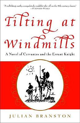 Tilting at Windmills: A Novel of Cervantes and the Errant Knight - Branston, Julian