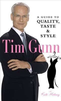 Tim Gunn: A Guide to Quality, Taste & Style - Gunn, Tim