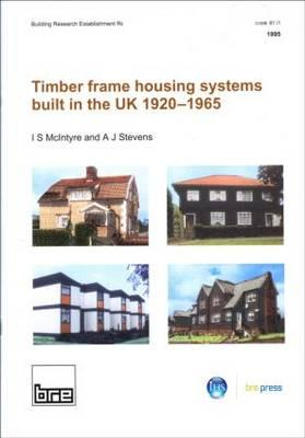 Timber Frame Housing Systems Built in the UK 1920-1965: (BR 283) - Stevens, A.J., and McIntyre, I.S.