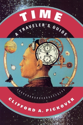 Time: A Traveler's Guide - Pickover, Clifford A, Ph.D.