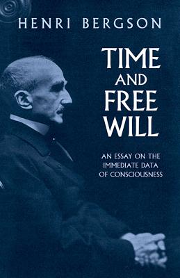 Time and Free Will: An Essay on the Immediate Data of Consciousness - Bergson, Henri