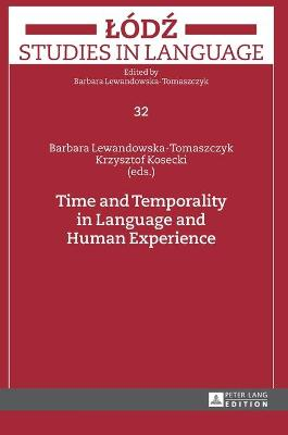 Time and Temporality in Language and Human Experience - Lewandowska-Tomaszczyk, Barbara (Editor), and Kosecki, Krzysztof (Editor)