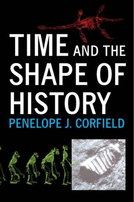Time and the Shape of History - Corfield, Penelope J, Dr.