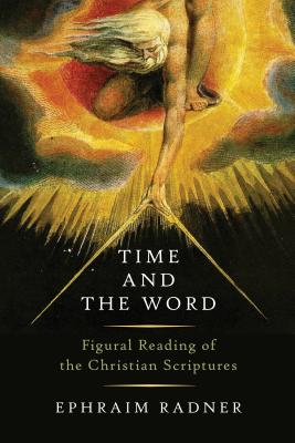 Time and the Word: Figural Reading of the Christian Scriptures - Radner, Ephraim