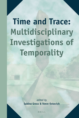 Time and Trace: Multidisciplinary Investigations of Temporality - Gross, Sabine (Editor), and Ostovich, Steve (Editor)