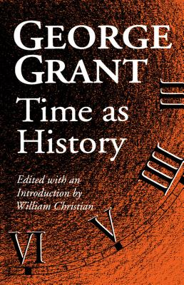 Time as History - Grant, George, and Christian, William (Editor)