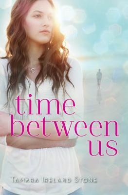 Time Between Us - Stone, Tamara Ireland