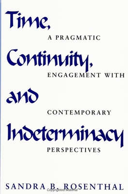 Time; Continuity & Indeterminacy: A Pragmatic Engagement with Contemporary Perspectives - Rosenthal, Sandra B, Ph.D.