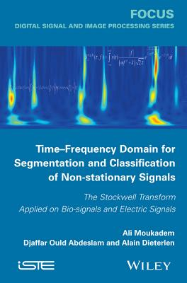 Time-Frequency Domain for Segmentation and Classification of Non-Stationary Signals: The Stockwell Transform Applied on Bio-Signals and Electric Signals - Moukadem, Ali