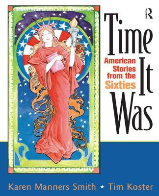 Time It Was: American Stories from the Sixties - Smith, Karen Manners, and Koster, Tim