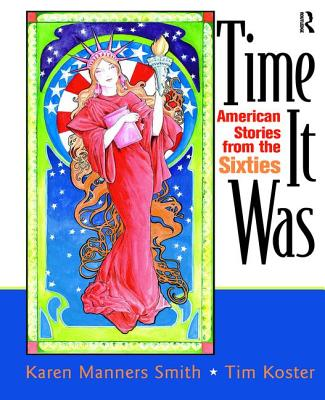 Time It Was: American Stories from the Sixties - Smith, Karen Manners