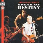 Time of Our Lives: The Best of Spear of Destiny