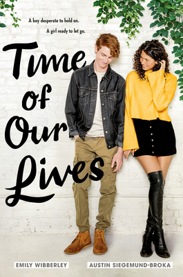 Time of Our Lives - Wibberley, Emily, and Siegemund-Broka, Austin